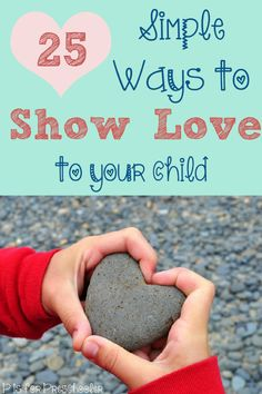 25 simple ways to show love to your child. Our kids always love 19!