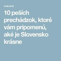 10 peších prechádzok, ktoré vám pripomenú, aké je Slovensko krásne