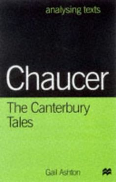 821.9 CHA/ASH Chaucer the Canterbury Tales (Analysing Texts) by Gail Ashton. Detailed textual analysis.