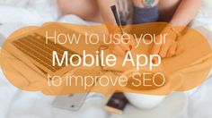 How to use your Mobile App to improve SEO - AppInstitute BlogAppInstitute Blog