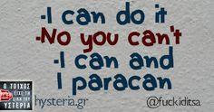 -I can do it -No you can't -I can and I paracan Funny Greek, Funny Statuses, Greek Quotes, Greek Sayings, Jokes Quotes, Hilarious Quotes, Try Not To Laugh, I Can Do It, English Quotes