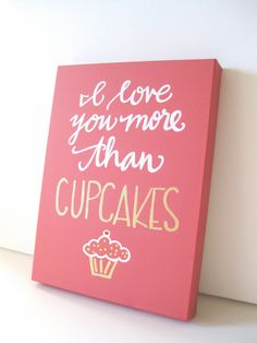 I love you more than cupcakes // hand lettered art/sign by BeanstalkLoft, $50.00