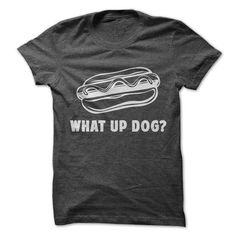 I Love What Up Dog Shirts & Tees