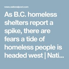 As B.C. homeless shelters report a spike, there are fears a tide of homeless people is headed west | National Post