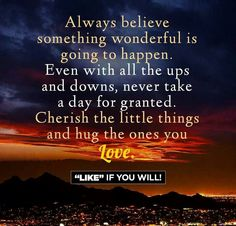 Never take a day for granted and hug!