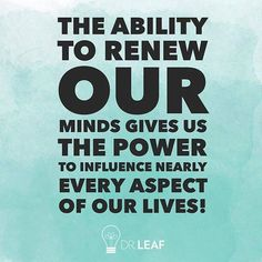 The ability to renew our minds gives us power to influence nearly every aspect of our lives! Romans 12:2 - Dr. Caroline Leaf