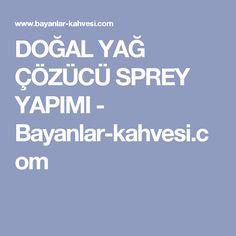 DOĞAL YAĞ ÇÖZÜCÜ SPREY YAPIMI - Bayanlar-kahvesi.com