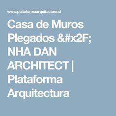Casa de Muros Plegados / NHA DAN ARCHITECT | Plataforma Arquitectura