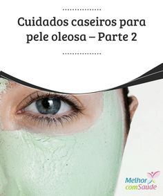 Cuidados caseiros para pele #oleosa – Parte 2 Veja mais #cuidados especiais para pele oleosa e aprende #receitas caseiras a ajudarão a manter sua #pele bonita e saudável.