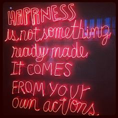 Happiness is not something ready made, it comes from ur own actions - neon Words Quotes, Wise Words, Reminder Quotes, Sayings, Museum Of Neon Art, Neon Words, Light Quotes, Neon Aesthetic, Neon Nights