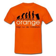 """Passend zur jeder Europameister- oder Weltmeisterschaft für Holland: """"orange trägt nur die müllabfuhr evolution"""""""