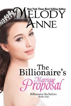 The Billionaire's Marriage Proposal (Billionaire Bachelors - Book 4) by Melody Anne, http://www.amazon.com/dp/B006AQ2RKY/ref=cm_sw_r_pi_dp_icXttb03Q3M1P
