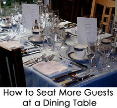 How to Seat More Guests at a Dining Table when you have a large dinner party, for Thanksgiving, etc.