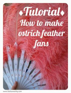 Tutorial - How to make ostrich feather fans. by Flo Foxworthy