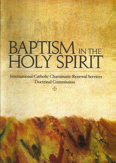 BAPTISM IN THE HOLY SPIRIT International Catholic Charismatic Renewal Services