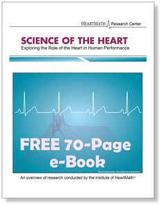We're offering a FREE download of The Science of the Heart: Exploring the Role of the Heart in Human Performance, an overview of research conducted by the Institute of HeartMath. Just click the image to go to the download page!
