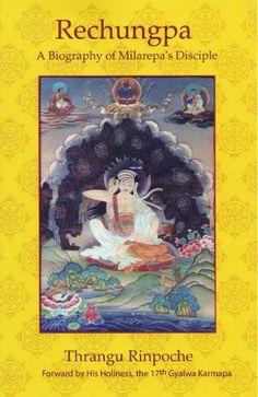Rechungpa :  A Biography of Milarepa's Disciple  -- by Khenchen Thrangu Rinpoche