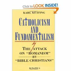 """Catholicism and Fundamentalism: The Attack on """"Romanism"""" by """"Bible Christians"""" - book that defends Catholicism from fundamentalist attacks, etc."""