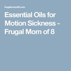 Essential Oils for Motion Sickness - Frugal Mom of 8