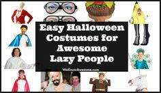 Easy Halloween Costumes for Awesome Lazy People http://weknowawesome.com/2014/09/11/need-easy-halloween-costumes-nows-the-time/