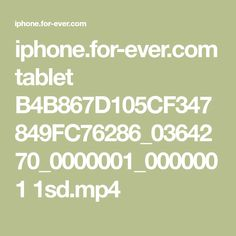 iphone.for-ever.com tablet B4B867D105CF347849FC76286_0364270_0000001_0000001 1sd.mp4