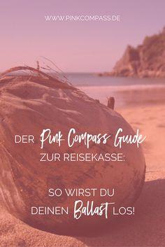 Der Pink Compass Guide zur Reisekasse: So wirst Du Deinen Ballast los! via @Carina Herrmann Autorin & Digitale Nomadin