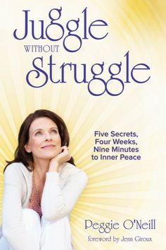 Book Recommendation >> Juggle Without Struggle: Five Secrets, Four Weeks, Nine Minutes to Inner Peace - Although we all have suffering at one time or another, we can accomplish our purpose in life without the struggle. Available prayer journal to go with it! Perfect for taking a step back and refocusing your life.