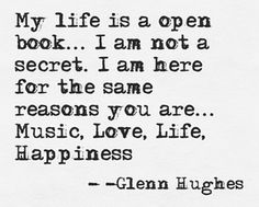 Glenn Hughes @glenn_hughes ~ November 10th, 2013.  (me) i love Glenn's inspirational messages... love the way he shares with his fans... I have tremenous respect for Glenn and love any projects he is a part of!  Music is life!