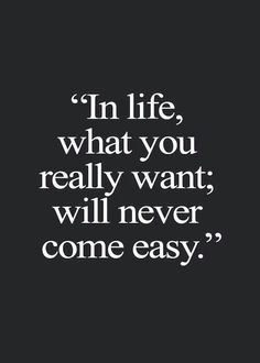 In life, what you really want, will never come easy. #waitingforthebest