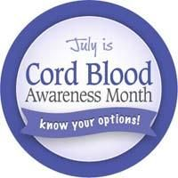 July is National Cord Blood Awareness month! Cord Blood is the blood that remains in the umbilical cord once it is cut. This blood has all the normal elements of blood but it is also rich in hematopoietic stem cells, similar to those found in bone marrow. Cord Blood is being used increasingly on an experimental basis as a source of stem cells, as an alternative to bone marrow.