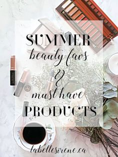 Summer beauty favs and must-have products