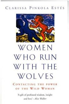 Women Who Run with the Wolves… – Clarissa Pinkola Estés
