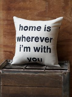 | Home is Wherever Im With You Pillow via BEtimeless |
