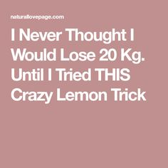 I Never Thought I Would Lose 20 Kg. Until I Tried THIS Crazy Lemon Trick
