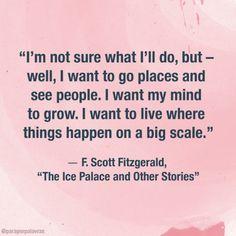 """""""Não sei ao certo o que farei, mas – bem, eu quero ir a lugares e ver pessoas. Eu quero expandir a minha mente. Eu quero morar onde as coisas acontecem em grande escala."""""""