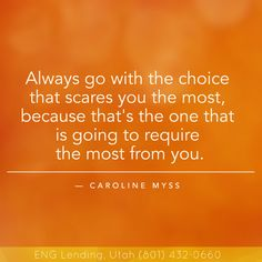 Always go with the #choice that #scares you the most, because that's the one that is going to require the most from you – Caroline Myss. #motivation #motivational #motivationmonday #instaquote #Utah #UT #ENGLendingUtah