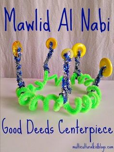A Crafty Arab: Mawlid Al Nabi Good Deeds Centerpiece.  Eid Mubarak!* Today is Mawlid Al Nabi, a holiday celebrated by many Muslims around the world. To share this special day with others, I wrote a guest blog post over at Multicultural Kid Blogs. I'd love for you to check out the Mawlid Al Nabi Good Deeds Centerpiece my daughter and I made: *Eid Mubarak …