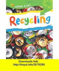 Recycling (Green Kids) (9781848350281) Neil Morris , ISBN-10: 1848350287  , ISBN-13: 978-1848350281 ,  , tutorials , pdf , ebook , torrent , downloads , rapidshare , filesonic , hotfile , megaupload , fileserve