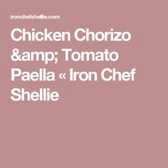 Chicken Chorizo & Tomato Paella «  Iron Chef Shellie