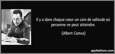 Il y a dans chaque cœur un coin de solitude où personne ne peut atteindre. (Albert Camus) #citations #AlbertCamus