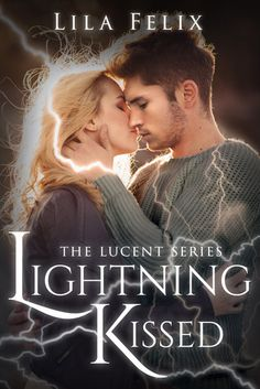 Lightning Kissed Lila Felix Published by: Clean Teen Publishing Publication date: January 4th 2016 Genres: Paranormal Romance, Young Adult