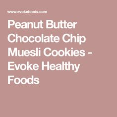 Peanut Butter Chocolate Chip Muesli Cookies - Evoke Healthy Foods