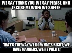 We have manners we're polite!