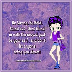 Betty Boop comments, don't blend in, be yourself, be strong, be bold, don't let anyone bring you down, true quotes, life quotes, encouraging quotes