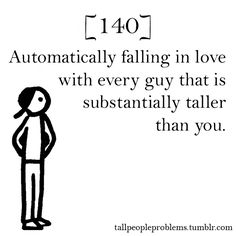 This actually isn't because I'm tall, its because I'm a sucker for tall men. The only physical trait I'm drawn to.
