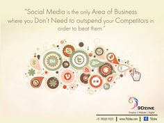 """Social Media is the only Area of Business where you Don't Need to outspend your Competitors in order to beat them""  For Inquiries: +91 9833219322 or visit: www.9dzine.com  #9dzine #socialmediamarketing #facebook #twitter #pinterest #instagram #google+"