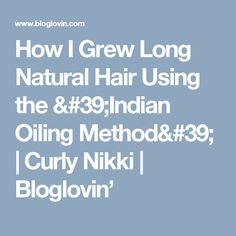 How I Grew Long Natural Hair Using the 'Indian Oiling Method' | Curly Nikki | Bloglovin'