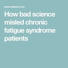 How bad science misled chronic fatigue syndrome patients