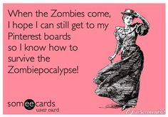 When the zombies come, I hope I can still get to my Pinterest boards so I know how to survive the Zombiepocalypse! :D