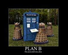 """Our Plan B is much more logical than those inferior Cybermen and their ludicrous """"pizza delivery plan."""" Dalek pizza is much more appealing."""